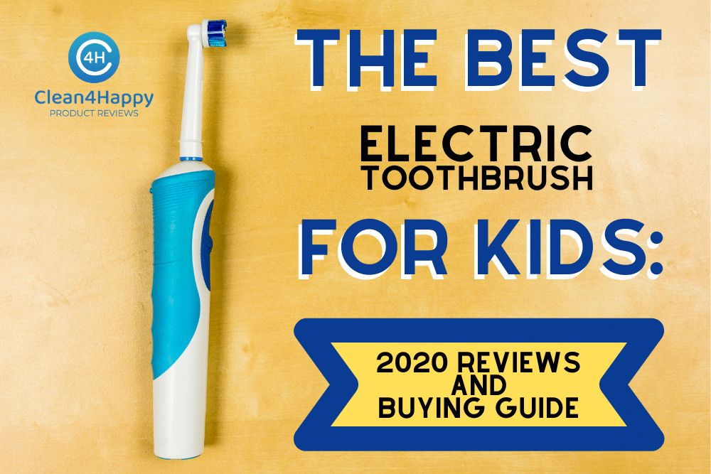 The Best Electric Toothbrush For Kids 2020 Review and Buying Guide