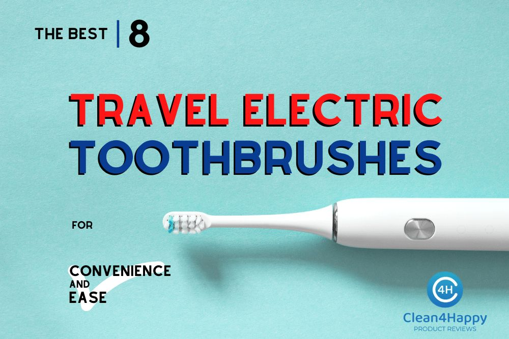 The Best 8 Travel Electric Toothbrushes for Convenience and Ease