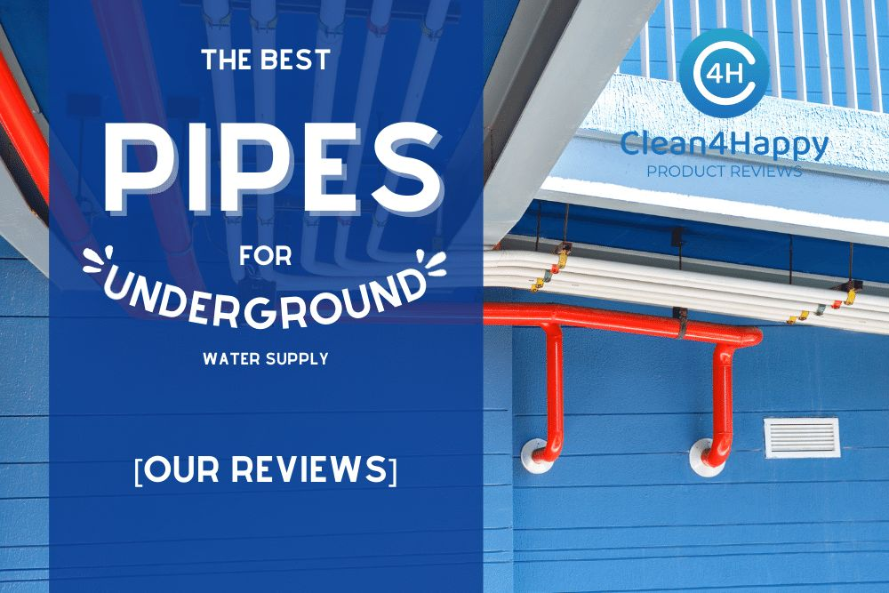 The Best Pipes for Underground Water Supply [Our Reviews]